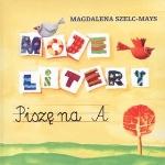 Moje litery. Piszę na A. Podręcznik dla dzieci w wieku wczesnoszkolnym. thumbnail